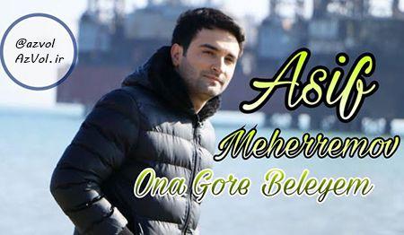 دانلود آهنگ آذربایجانی Asif Meherremov به نام Ona Gore Beleyem